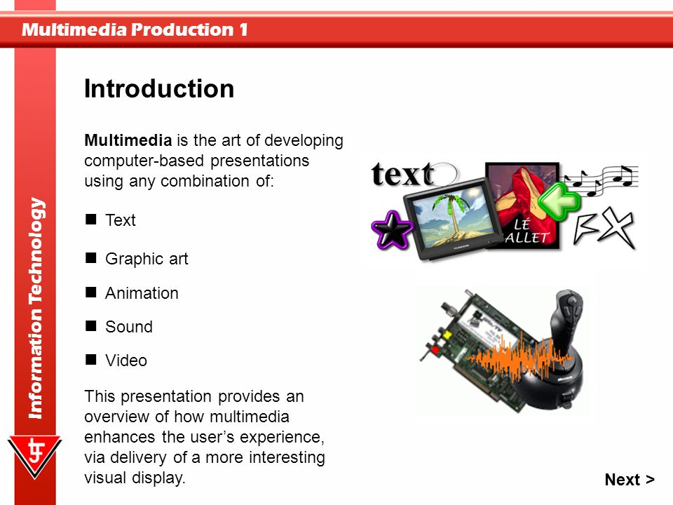 Introduction Multimedia is the art of developing computer-based presentations using any combination of:
