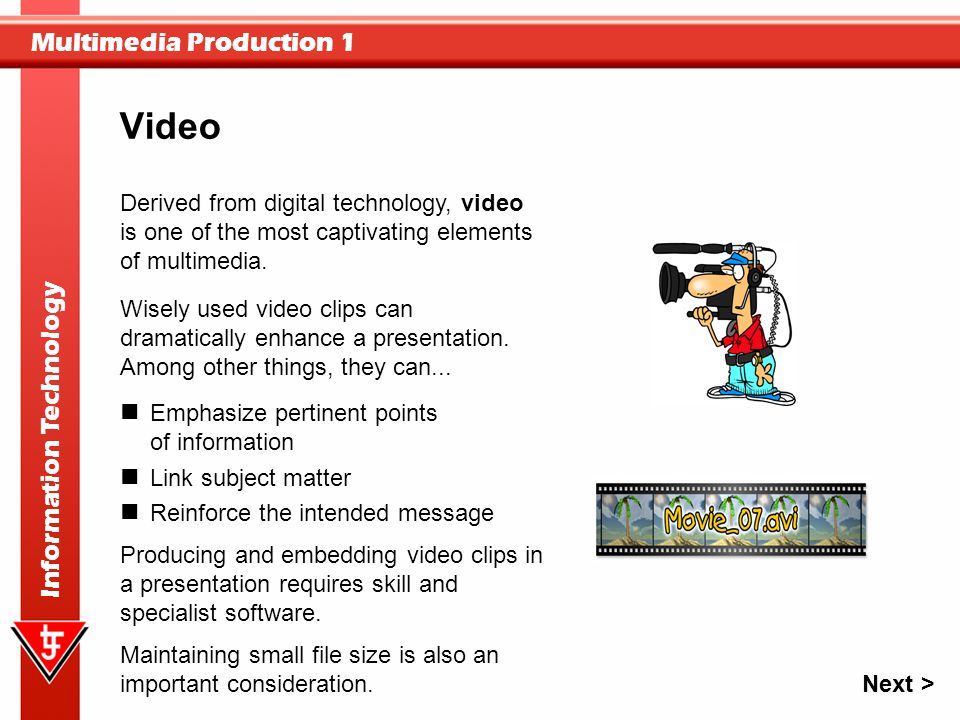 Video Derived from digital technology, video is one of the most captivating elements of multimedia.