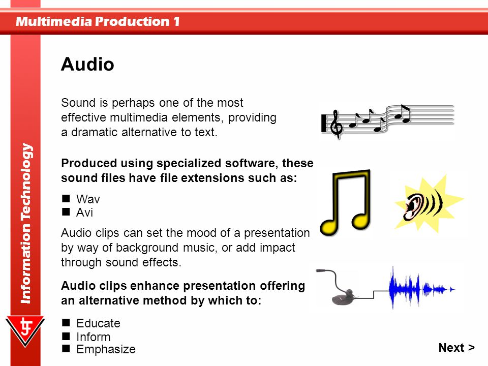 Audio Sound is perhaps one of the most effective multimedia elements, providing a dramatic alternative to text.