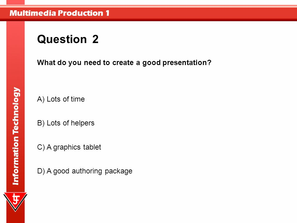 Question 2 What do you need to create a good presentation