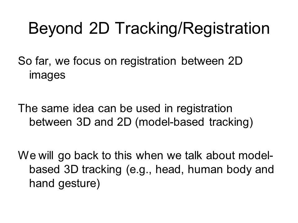 Beyond 2D Tracking/Registration