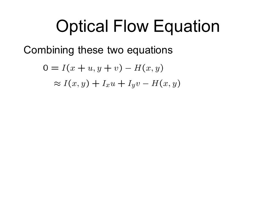 Optical Flow Equation Combining these two equations