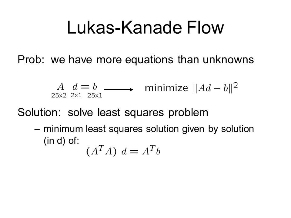 Lukas-Kanade Flow Prob: we have more equations than unknowns