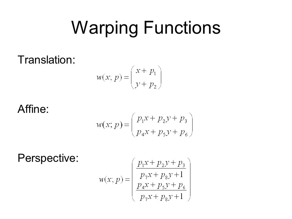 Warping Functions Translation: Affine: Perspective: