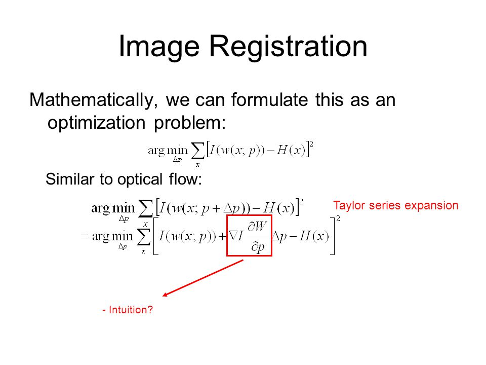 Image Registration Mathematically, we can formulate this as an optimization problem: Similar to optical flow: