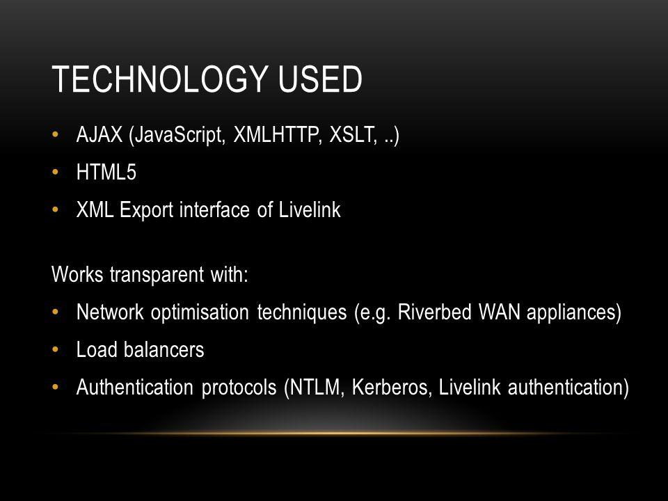 Technology used AJAX (JavaScript, XMLHTTP, XSLT, ..) HTML5