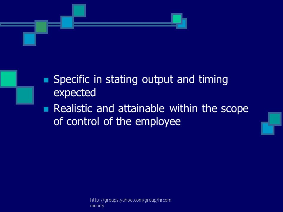Specific in stating output and timing expected