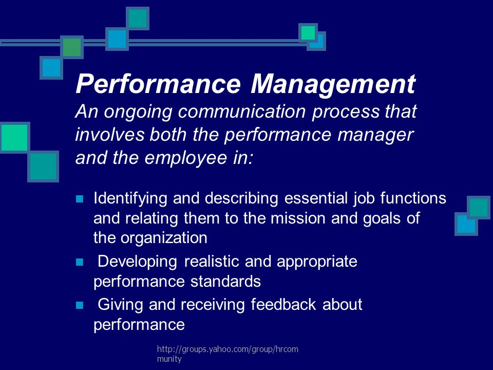 Performance Management An ongoing communication process that involves both the performance manager and the employee in: