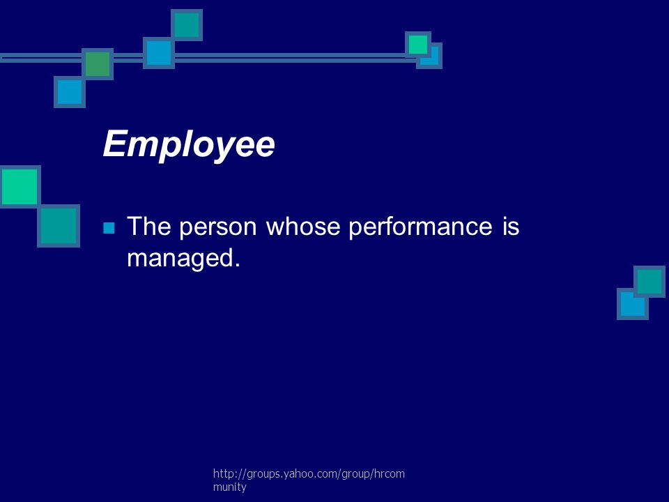 Employee The person whose performance is managed.