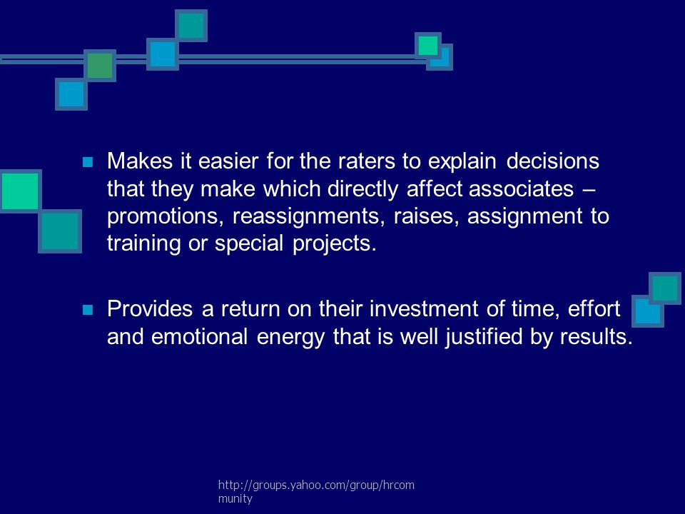 Makes it easier for the raters to explain decisions that they make which directly affect associates – promotions, reassignments, raises, assignment to training or special projects.
