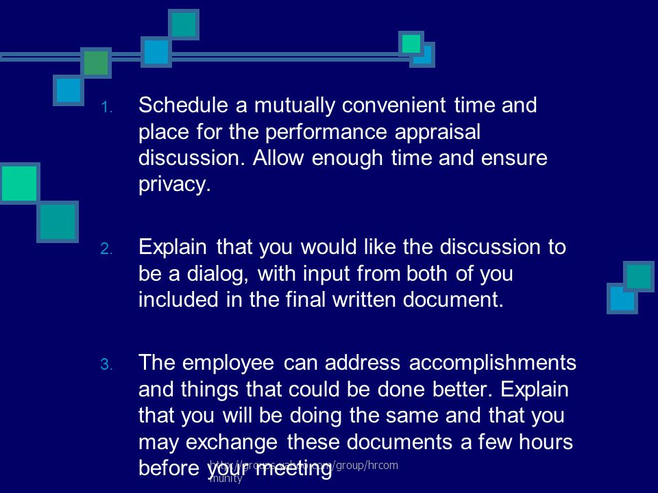 Schedule a mutually convenient time and place for the performance appraisal discussion. Allow enough time and ensure privacy.