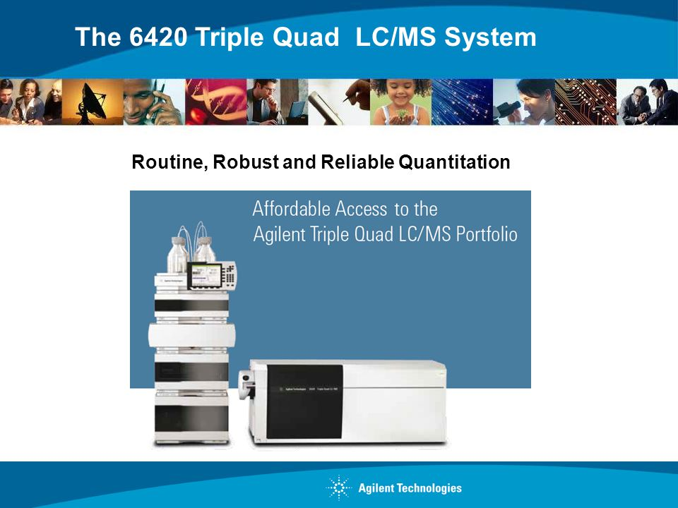 The 6420 Triple Quad LC/MS System