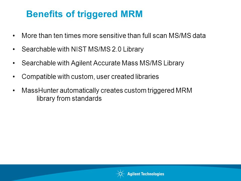 Benefits of triggered MRM