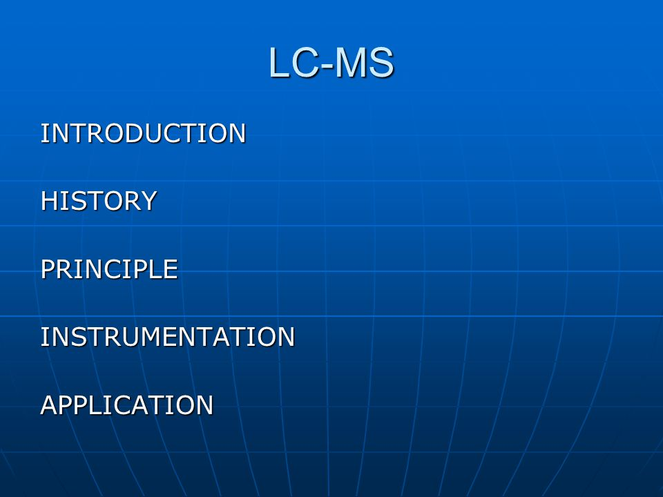 LC-MS INTRODUCTION HISTORY PRINCIPLE INSTRUMENTATION APPLICATION