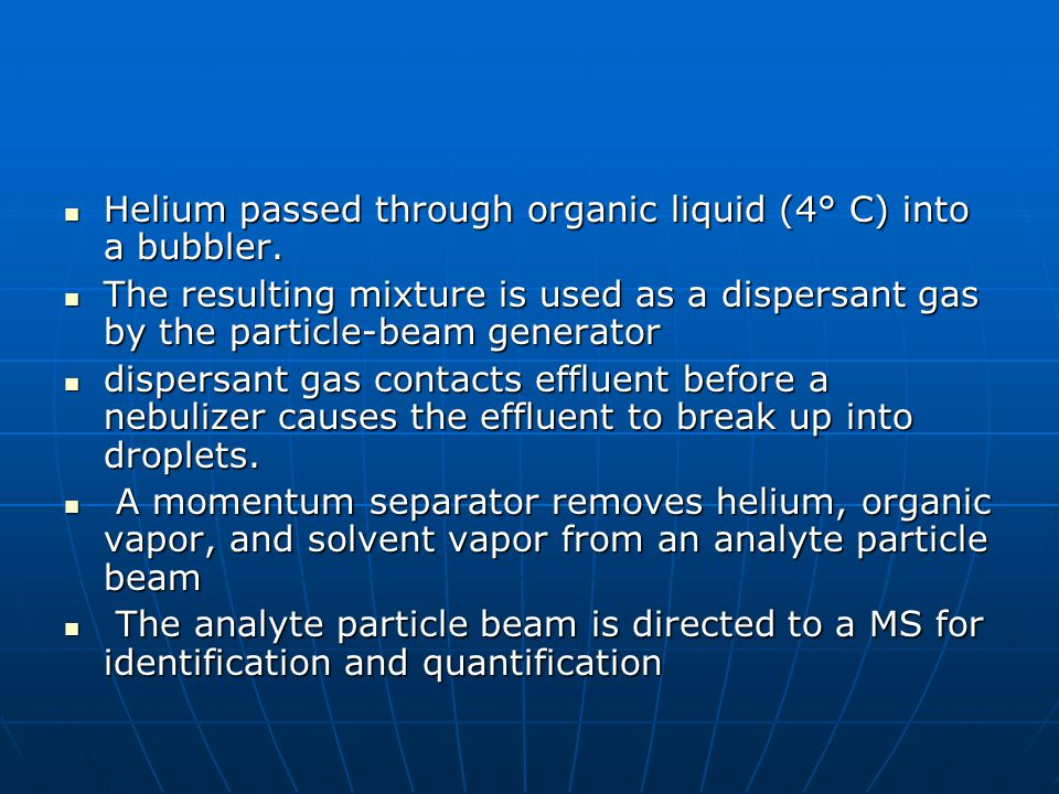Helium passed through organic liquid (4° C) into a bubbler.