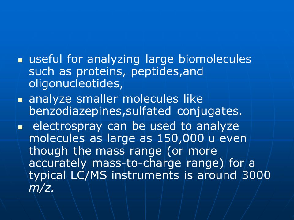 useful for analyzing large biomolecules such as proteins, peptides,and oligonucleotides,