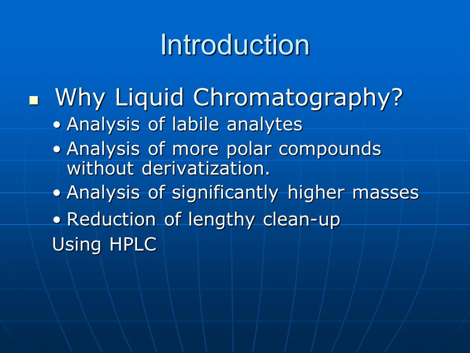 Introduction Why Liquid Chromatography Analysis of labile analytes