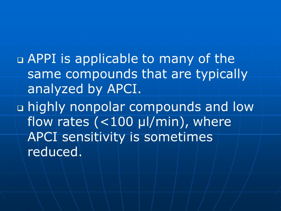 APPI is applicable to many of the same compounds that are typically analyzed by APCI.