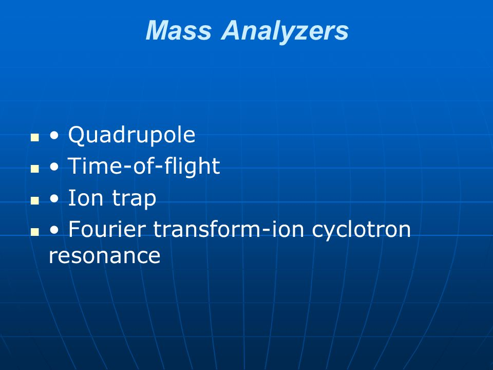 Mass Analyzers • Quadrupole • Time-of-flight • Ion trap