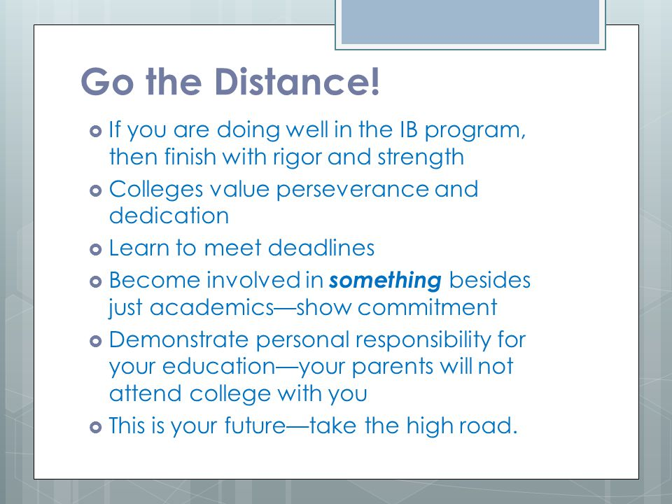 Go the Distance! If you are doing well in the IB program, then finish with rigor and strength. Colleges value perseverance and dedication.