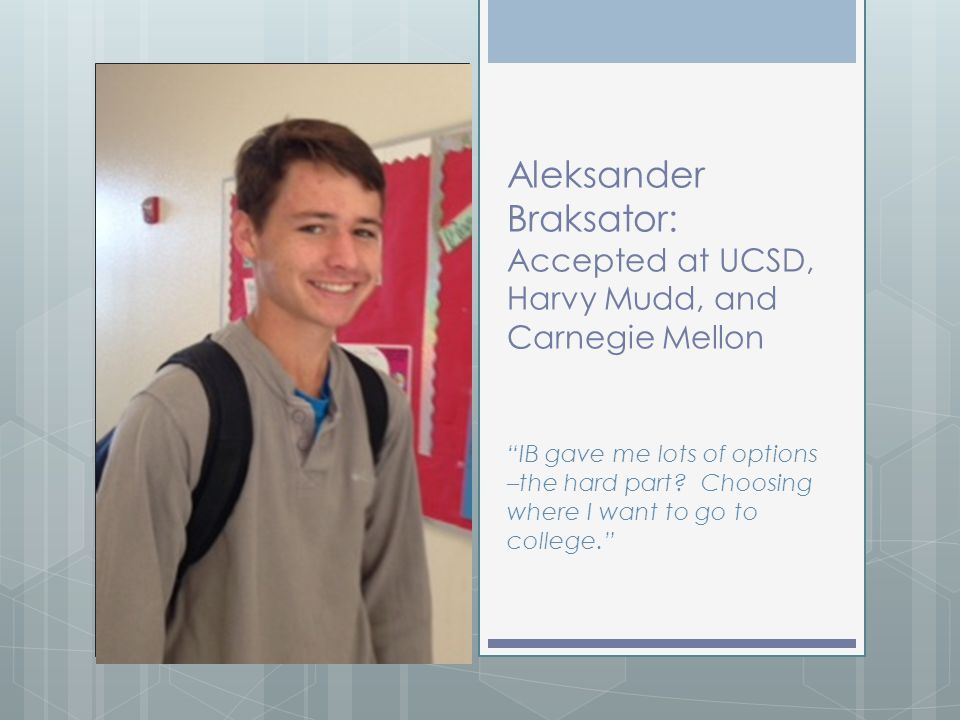 Aleksander Braksator: Accepted at UCSD, Harvy Mudd, and Carnegie Mellon