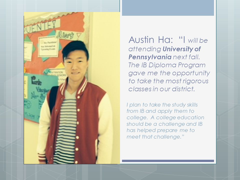 Austin Ha: I will be attending University of Pennsylvania next fall