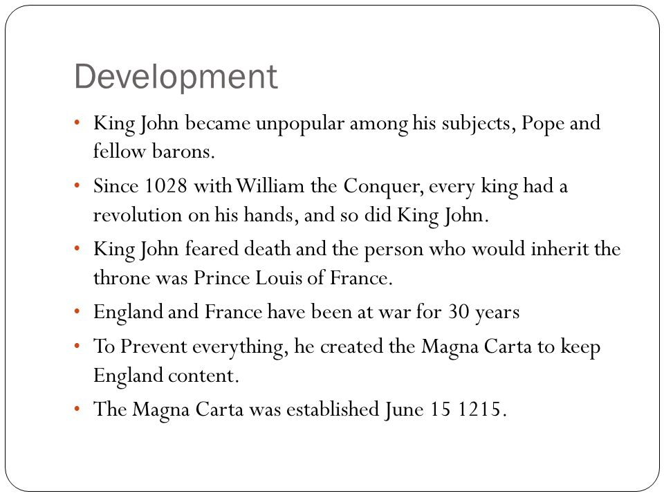 Development King John became unpopular among his subjects, Pope and fellow barons.