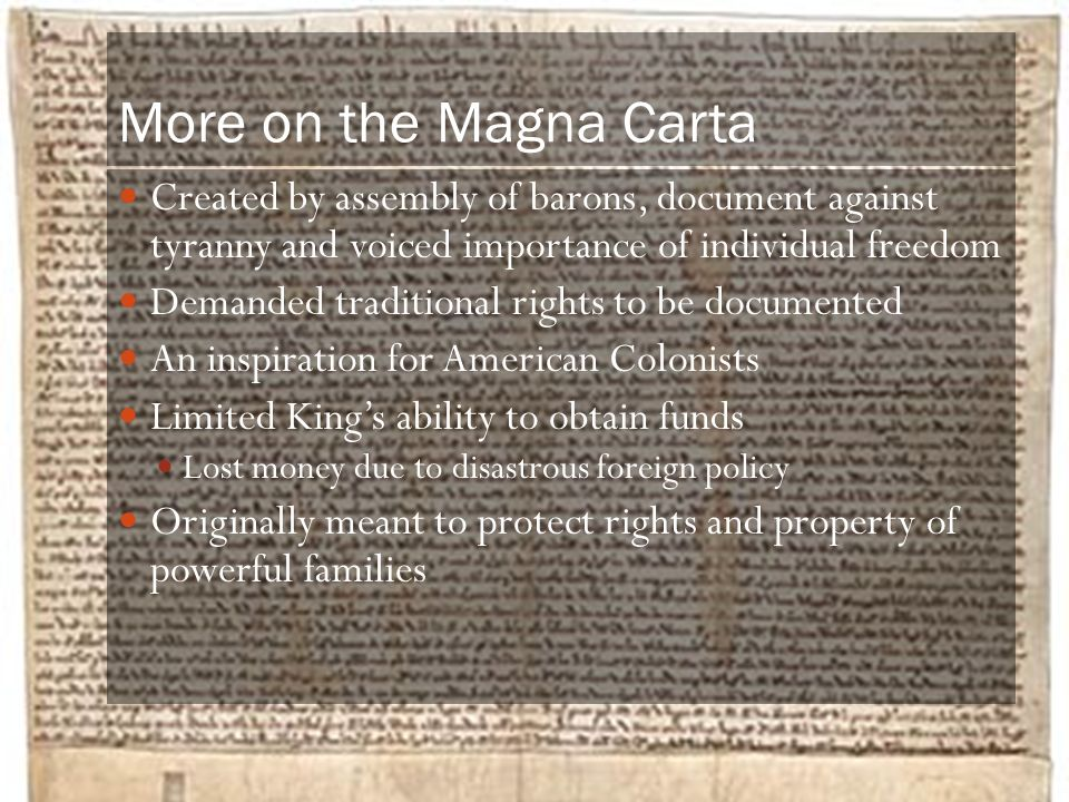 More on the Magna Carta Created by assembly of barons, document against tyranny and voiced importance of individual freedom.