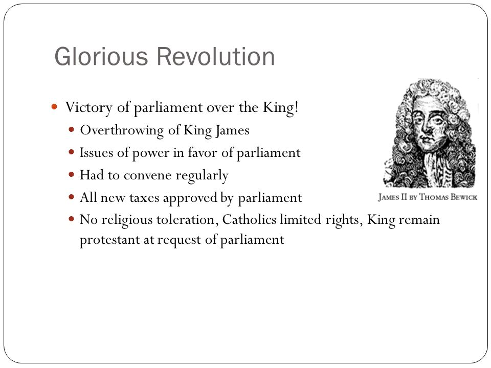 Glorious Revolution Victory of parliament over the King!