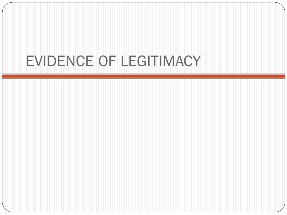 EVIDENCE OF LEGITIMACY