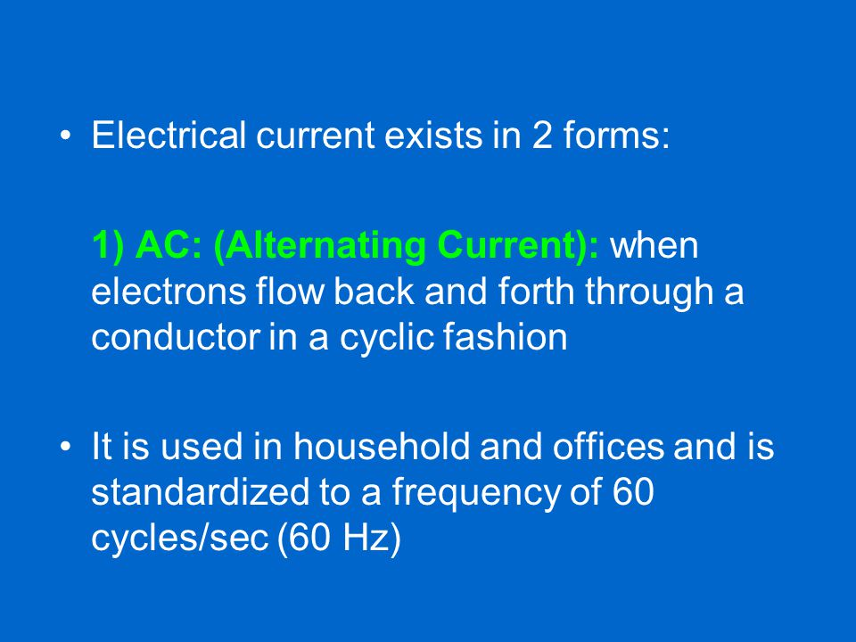 Electrical current exists in 2 forms: