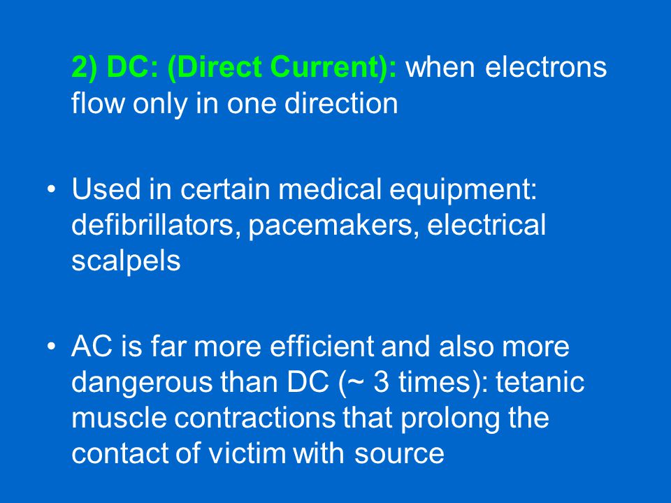 2) DC: (Direct Current): when electrons flow only in one direction