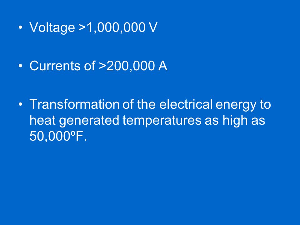 Voltage >1,000,000 V Currents of >200,000 A.