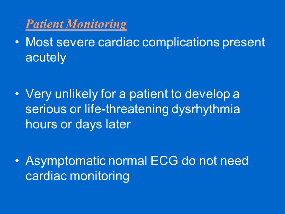 Patient Monitoring Most severe cardiac complications present acutely.
