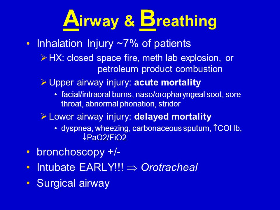 Airway & Breathing Inhalation Injury ~7% of patients bronchoscopy +/-