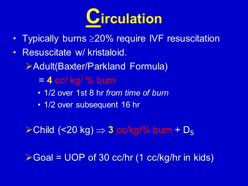 Circulation Typically burns 20% require IVF resuscitation