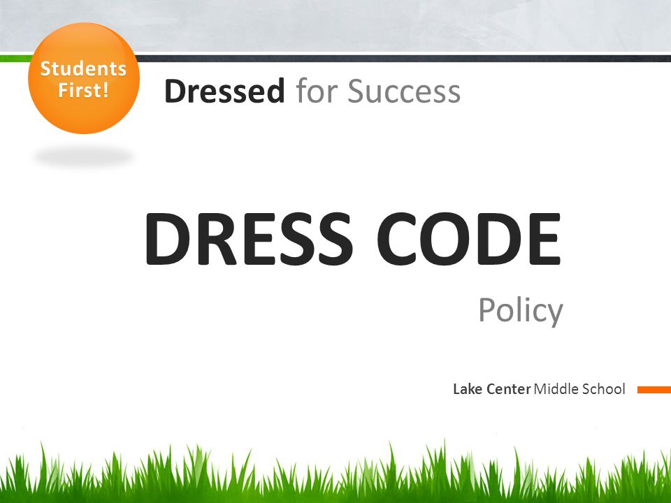 DRESS CODE Dressed for Success Policy Students First!