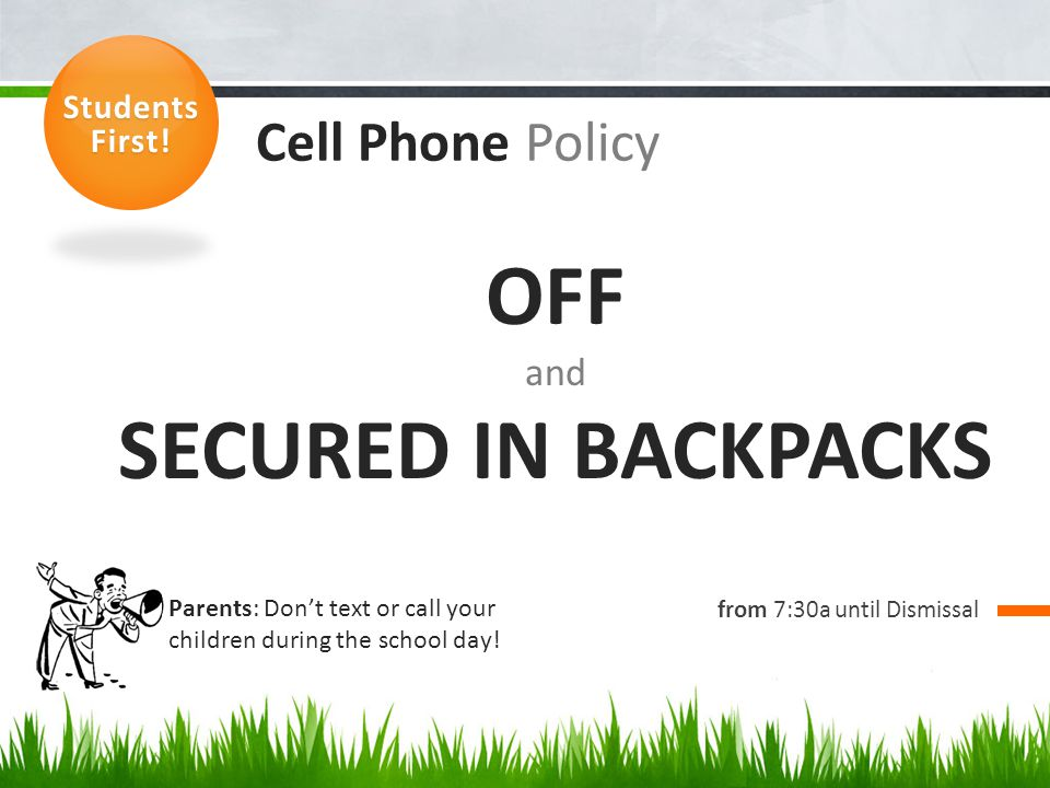 OFF SECURED IN BACKPACKS Cell Phone Policy and Students First!