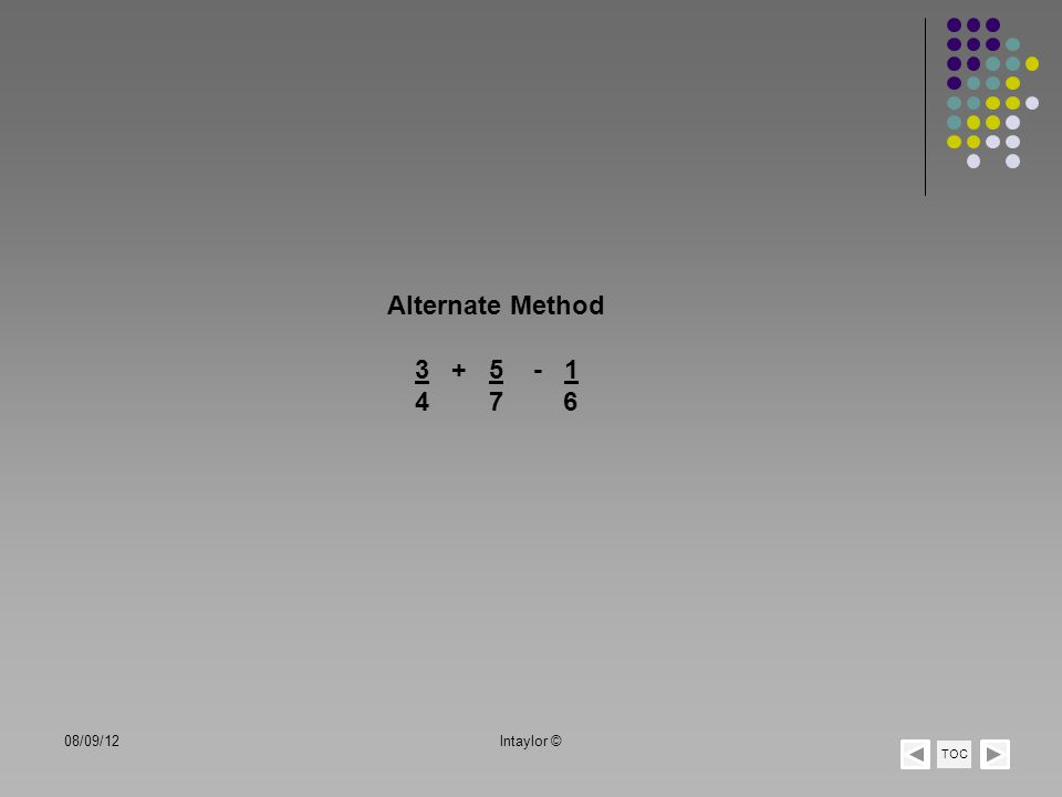 Alternate Method 3 + 5 - 1 4 7 6 08/09/12 lntaylor © TOC