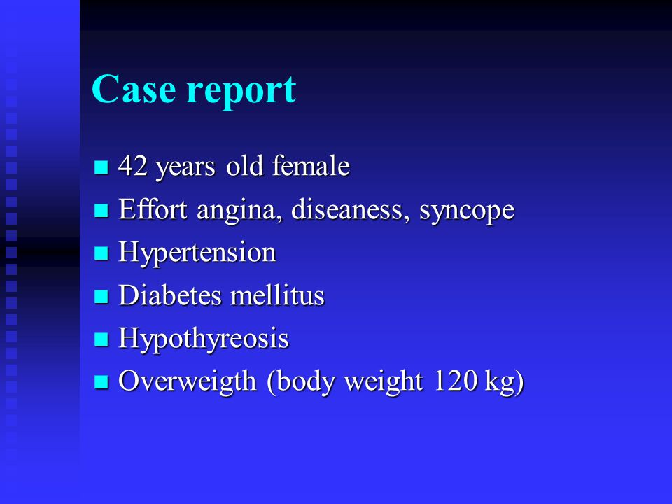 Case report 42 years old female Effort angina, diseaness, syncope