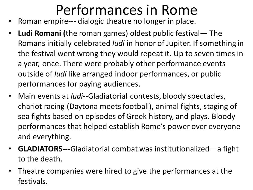 Performances in Rome Roman empire--- dialogic theatre no longer in place.