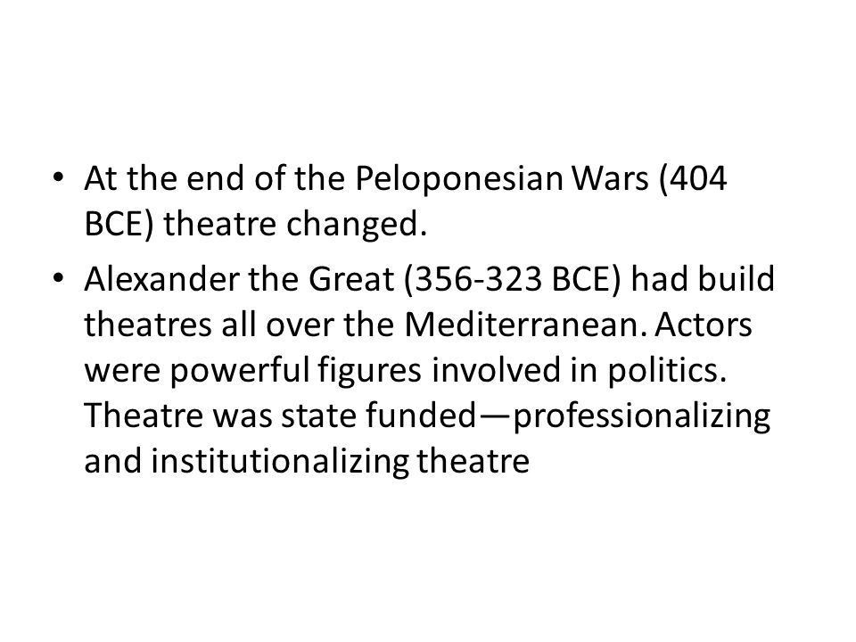 At the end of the Peloponesian Wars (404 BCE) theatre changed.