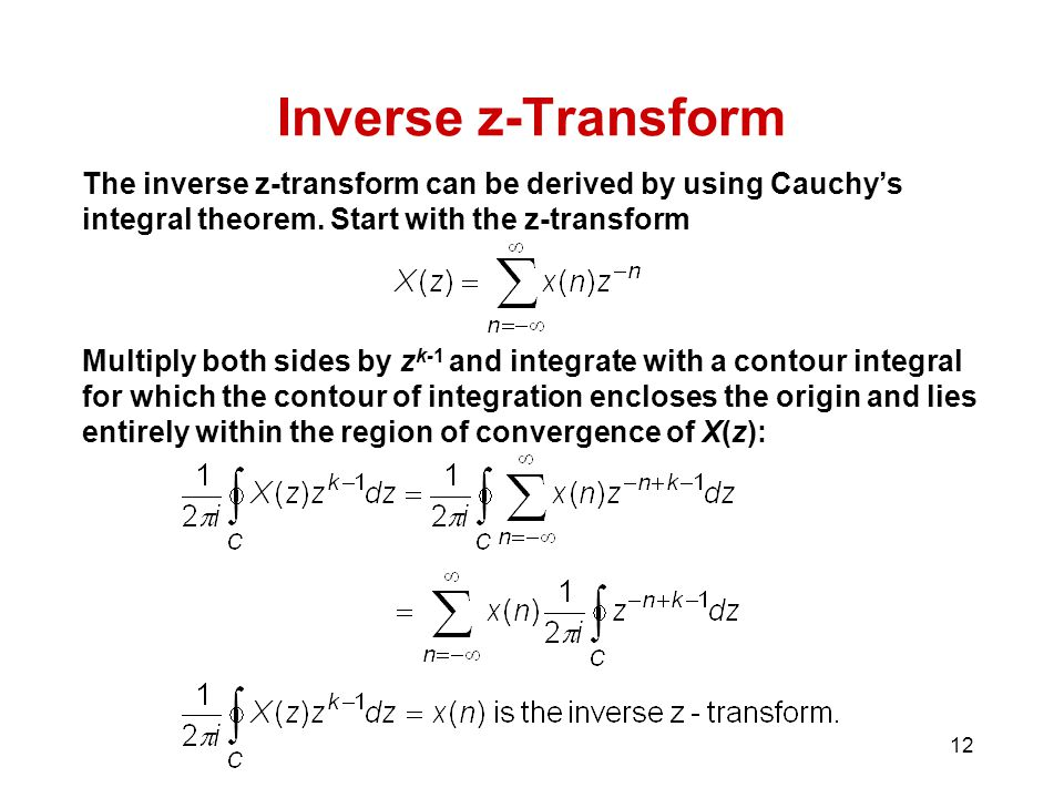 Inverse z-Transform The inverse z-transform can be derived by using Cauchy's integral theorem. Start with the z-transform.