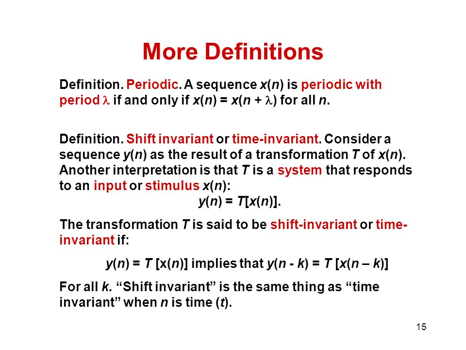 More Definitions Definition. Periodic. A sequence x(n) is periodic with period  if and only if x(n) = x(n + ) for all n.