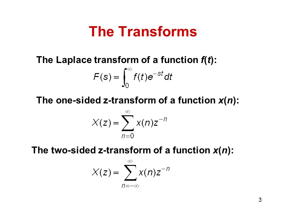 The Transforms The Laplace transform of a function f(t):