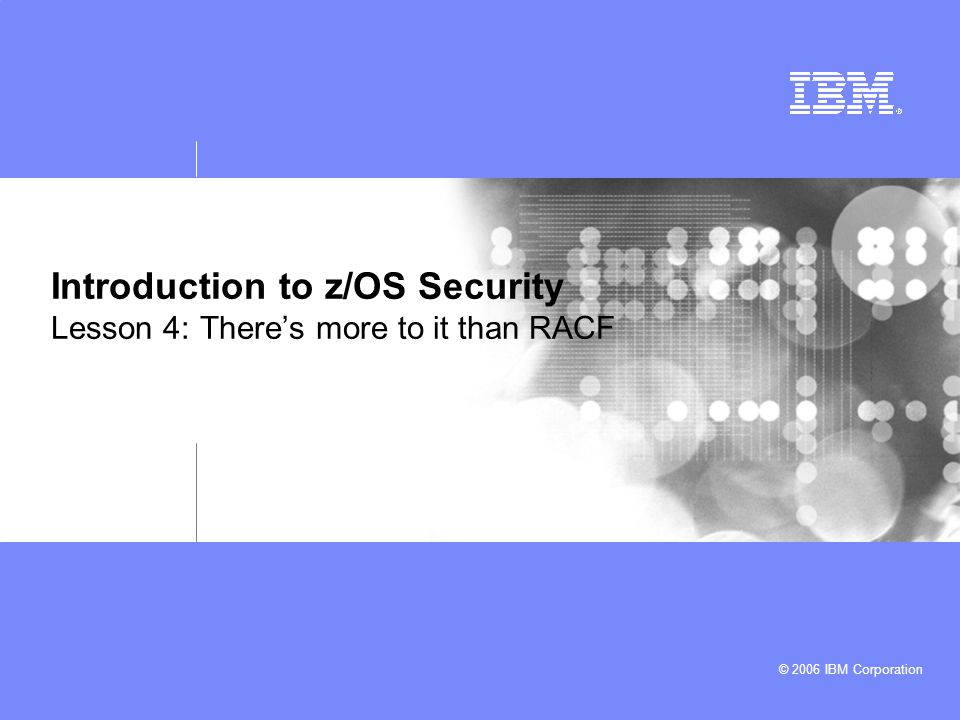 Introduction to z/OS Security Lesson 4: There's more to it than RACF