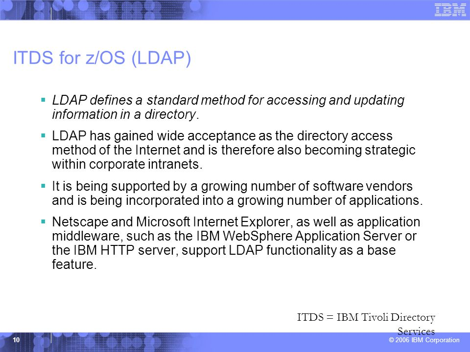 ITDS for z/OS (LDAP) LDAP defines a standard method for accessing and updating information in a directory.