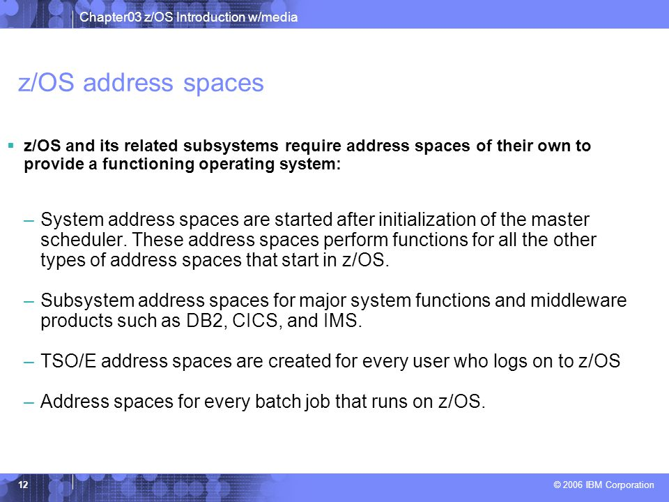 z/OS address spaces z/OS and its related subsystems require address spaces of their own to provide a functioning operating system: