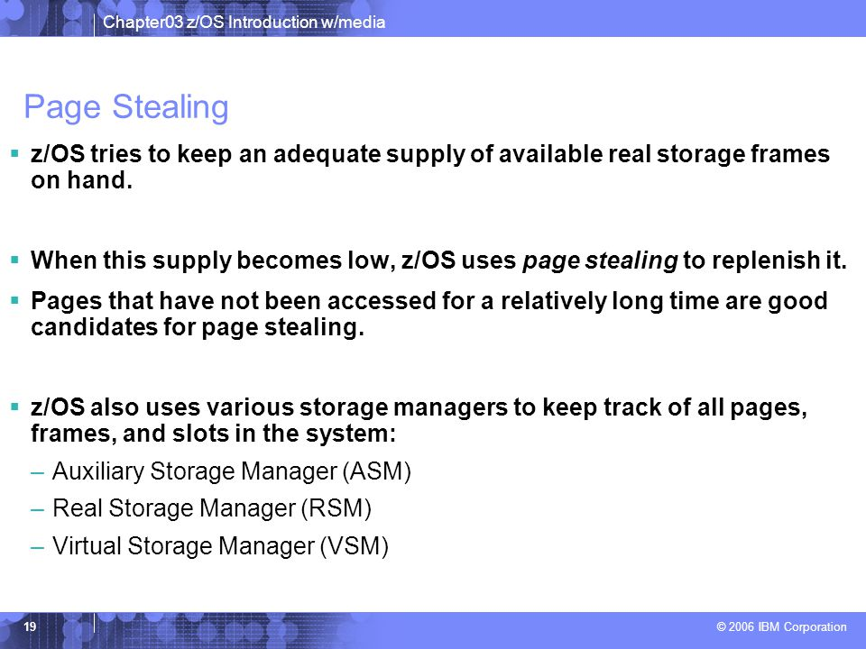 Page Stealing z/OS tries to keep an adequate supply of available real storage frames on hand.