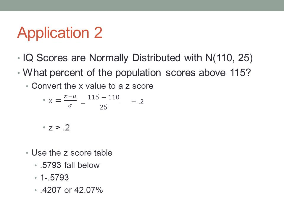 Application 2 IQ Scores are Normally Distributed with N(110, 25)
